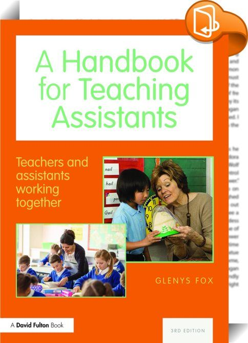 A Handbook for Teaching Assistants    ::  <P></P> <P>This revised new edition provides essential guidance for all teaching assistants, especially those who are new to the job, and to the teachers working with them. Glenys Fox details the roles and responsibilities of the TA, as well as providing helpful advice on how to best support the teacher, the pupil, the curriculum and the school. This practical handbook will bring experienced TAs up to date on changes to National educational gui...