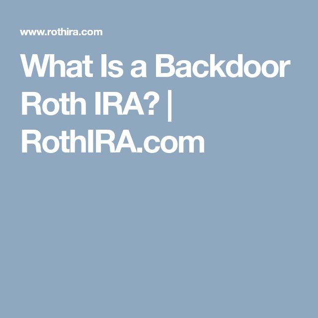 What Is a Backdoor Roth IRA? | RothIRA.com