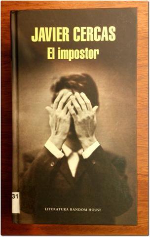 """El impostor / Javier Cercas. Random House, 2014. """"Enric Marco es el Maradona de la impostura, un crack absoluto. El protagonista de El adversario era un hombre que había engañado a poca gente, mientras que Marco engañó a todo el mundo; además, Marco es lo que somos todos, pero a lo grande"""""""
