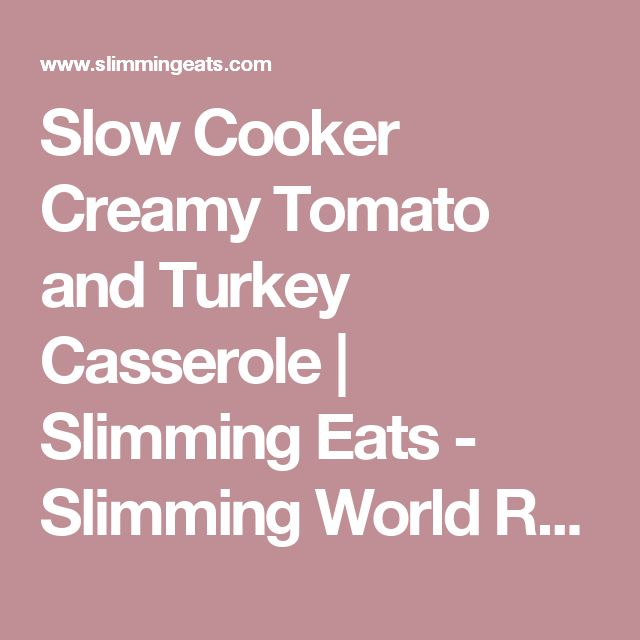Slow Cooker Creamy Tomato and Turkey Casserole | Slimming Eats - Slimming World Recipes