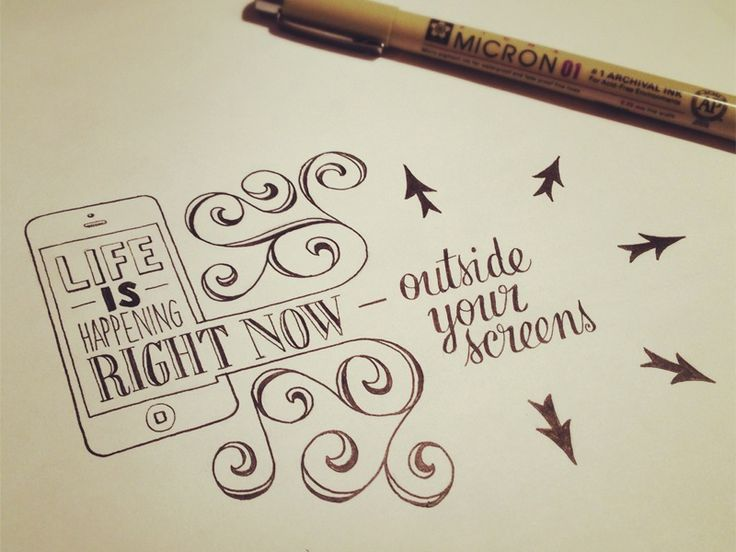 """Hand lettering by Sean Wes. """"Life is happening right now – outside your screens."""""""
