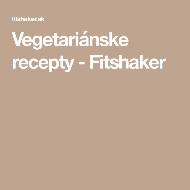 Vegetariánske recepty - Fitshaker