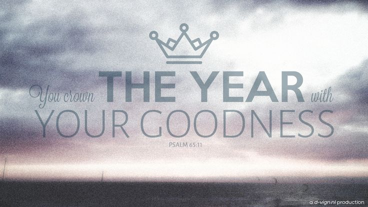 Crown the year with your goodness. Psalm 65:11. source: www.d-vign.nl #Inspirational #Bible #Verse #Psalm #Poster #CrownTheYear #Hillsong Photography by Karmijn Dekker