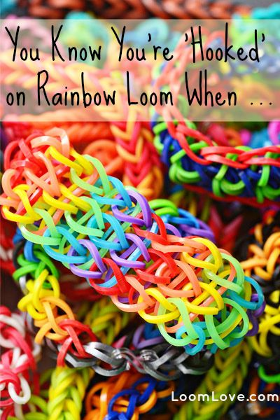 You Know You Are 'Hooked' on Rainbow Loom When ... Lol I am so hooked! I have so many colors and bracelets