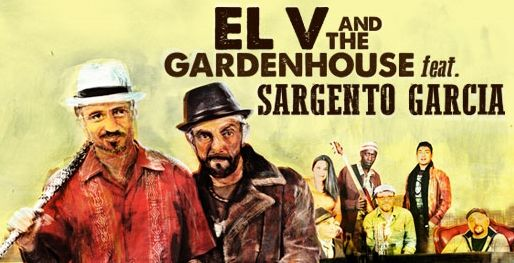 """ EL V AND THE GARDENHOUSE"" FEAT SARGENTO GARCIA"