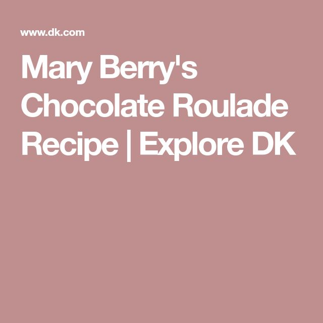 Mary Berry's Chocolate Roulade Recipe | Explore DK