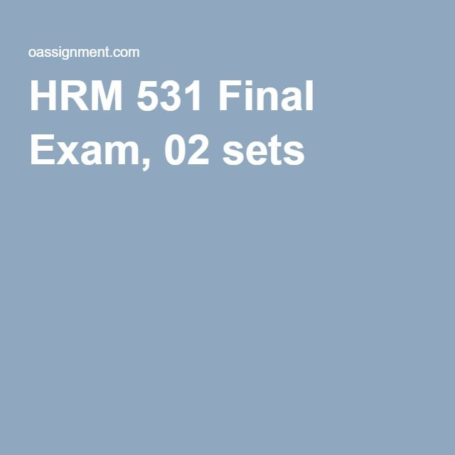 HRM 531 Final Exam, 02 sets
