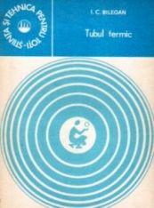 Anticariat » Tubul termic. O noua tehnologie in transferul caldurii de Bilegan I. C.