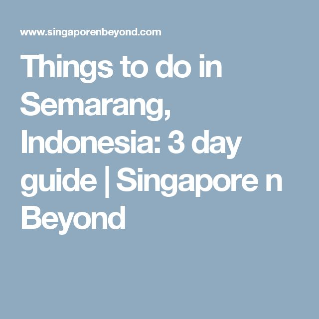 Things to do in Semarang, Indonesia: 3 day guide | Singapore n Beyond