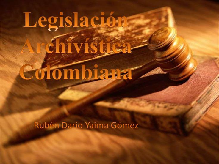 Legislación Archivistica Colombiana by RubenYaima via slideshare