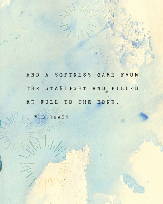 W.B. Yeats quote poster, a softness came from the starlight and filled me…