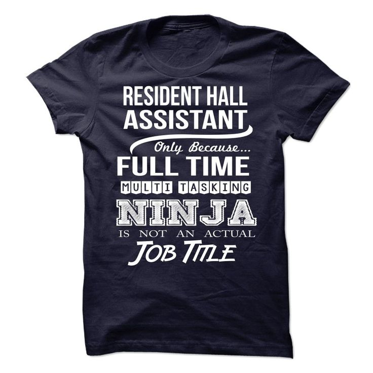RESIDENT HALL ASSISTANT Only Because Full Time Multi Tasking NINJA Is Not An Actual Job Title T-Shirts, Hoodies. CHECK PRICE ==► https://www.sunfrog.com/No-Category/RESIDENT-HALL-ASSISTANT--Job-title.html?id=41382