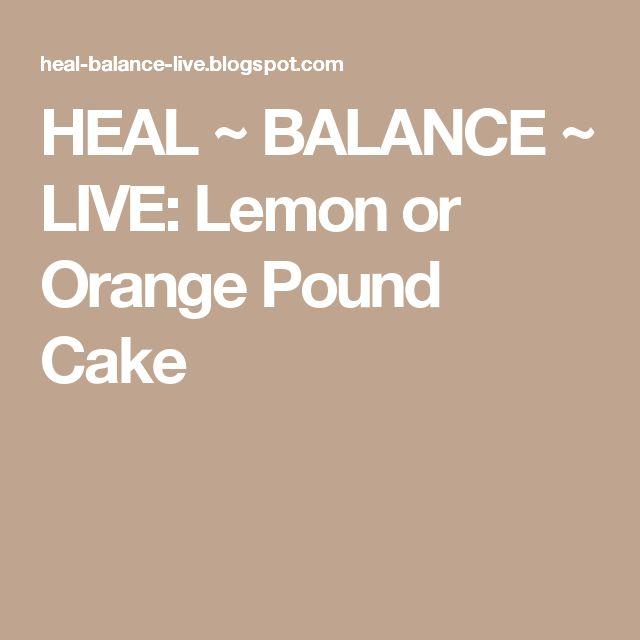 HEAL ~ BALANCE ~ LIVE: Lemon or Orange Pound Cake