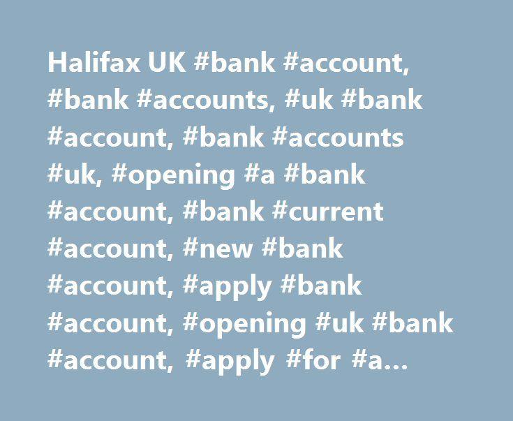 Halifax UK #bank #account, #bank #accounts, #uk #bank #account, #bank #accounts #uk, #opening #a #bank #account, #bank #current #account, #new #bank #account, #apply #bank #account, #opening #uk #bank #account, #apply #for #a #bank #account http://south-dakota.remmont.com/halifax-uk-bank-account-bank-accounts-uk-bank-account-bank-accounts-uk-opening-a-bank-account-bank-current-account-new-bank-account-apply-bank-account-opening-uk-bank/  BANK ACCOUNTS 75 TO SWITCH USING THE CURRENT ACCOUNT…