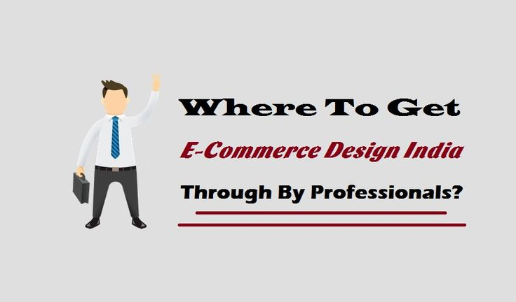 Where To Get E-Commerce Design India Through By Professionals?