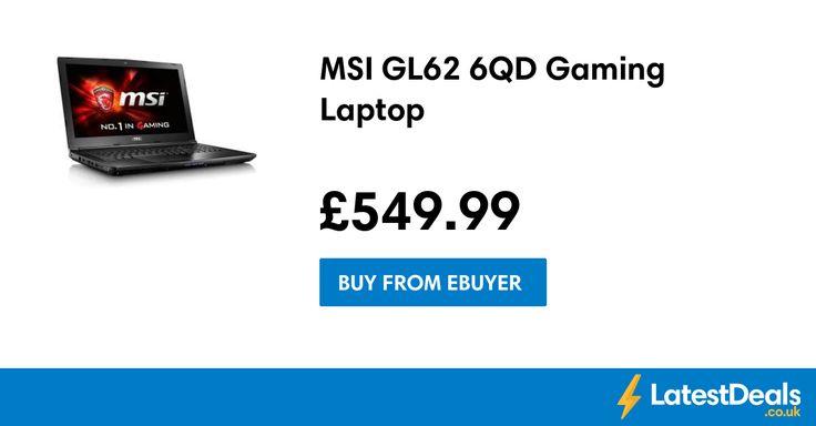 MSI GL62 6QD Gaming Laptop, £549.99 at Ebuyer