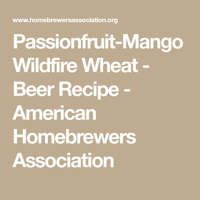 Passionfruit-Mango Wildfire Wheat - Beer Recipe - American Homebrewers Association
