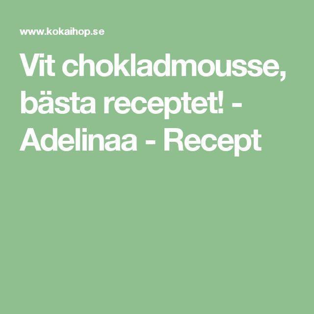 Vit chokladmousse, bästa receptet! - Adelinaa - Recept