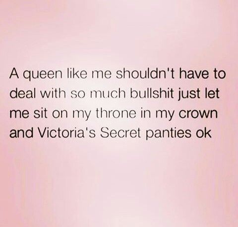 Handle it like the queen you are.