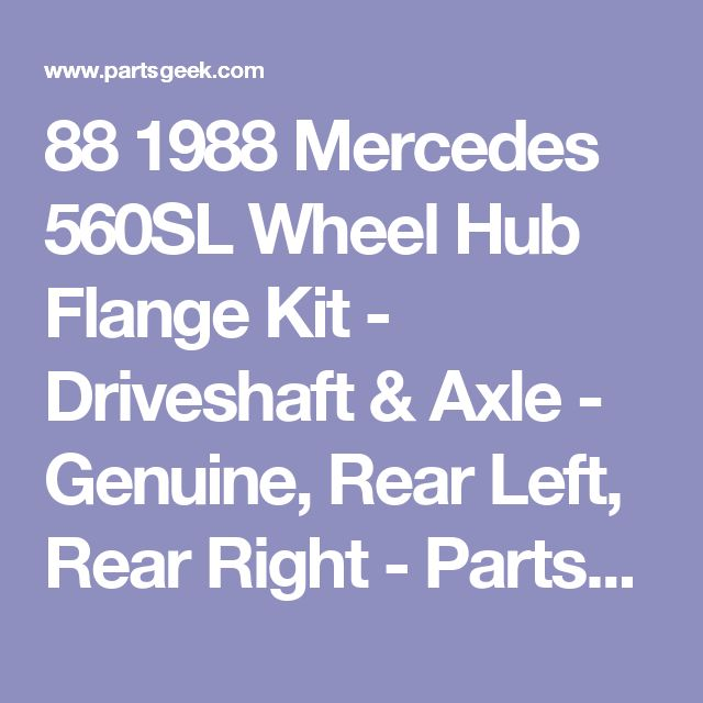 88 1988 Mercedes 560SL Wheel Hub Flange Kit - Driveshaft & Axle - Genuine, Rear Left, Rear Right - PartsGeek