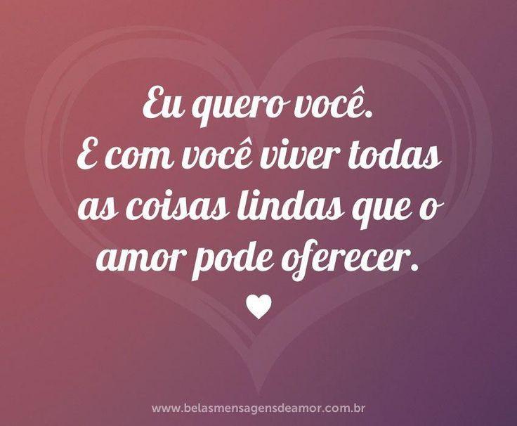 Eu quero você. E com você viver todas as coisas lindas que o amor pode oferecer. ♥