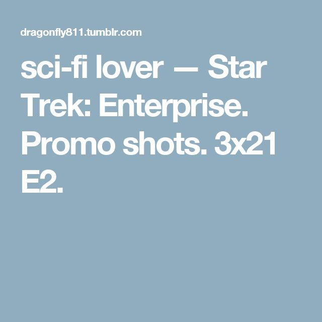 sci-fi lover — Star Trek: Enterprise. Promo shots. 3x21 E2.