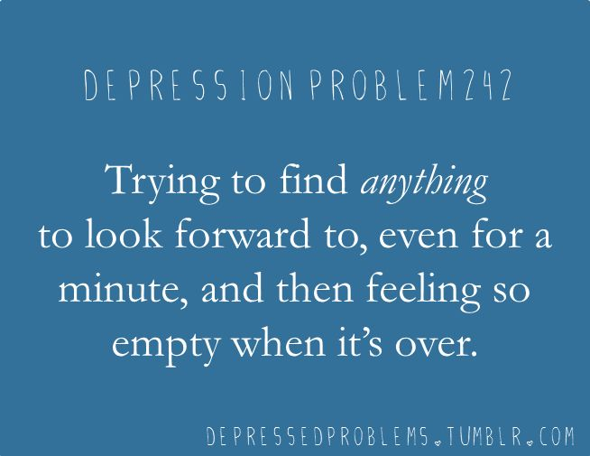 Depression Problem #242...Trying to find ANYTHING to look forward to.