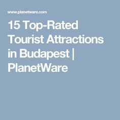 15 Top-Rated Tourist Attractions in Budapest | PlanetWare
