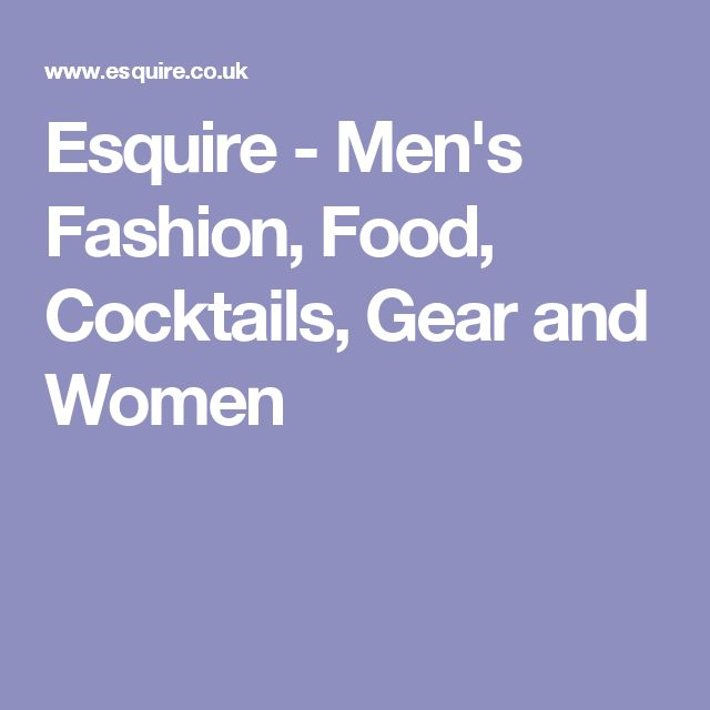 Esquire - Men's Fashion, Food, Cocktails, Gear and Women