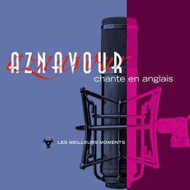 Charles Aznavour chante en anglais: Les meilleurs moments (Remastered) par Charles Aznavour sur AppleMusic