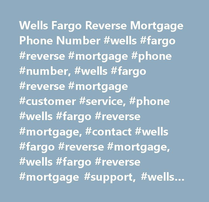 Wells Fargo Reverse Mortgage Phone Number #wells #fargo #reverse #mortgage #phone #number, #wells #fargo #reverse #mortgage #customer #service, #phone #wells #fargo #reverse #mortgage, #contact #wells #fargo #reverse #mortgage, #wells #fargo #reverse #mortgage #support, #wells #fargo #reverse #mortgage #support #number, #wells #fargo #reverse #mortgage #customer #number, #wells #fargo #reverse #mortgage #customer #service #number, #wells #fargo #reverse #mortgage #contact #number, #wells…