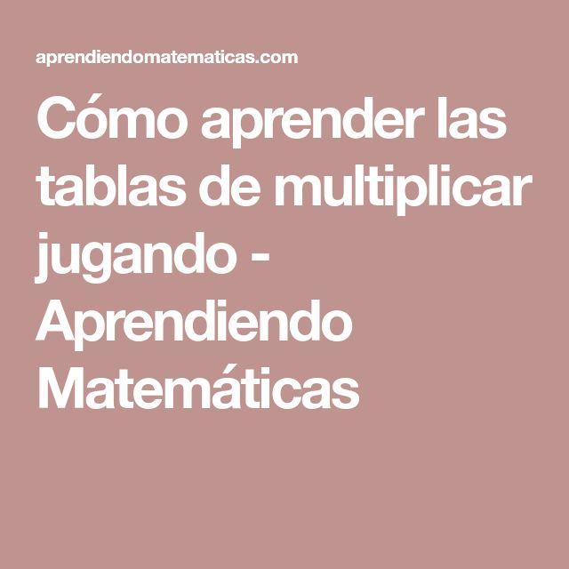 Cómo aprender las tablas de multiplicar jugando - Aprendiendo Matemáticas