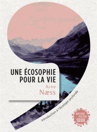 Une écosophie pour la vie. Introduction à l'écologie profonde / Arne Naess . - Seuil, 2017 http://bu.univ-angers.fr/rechercher/description?notice=000889673