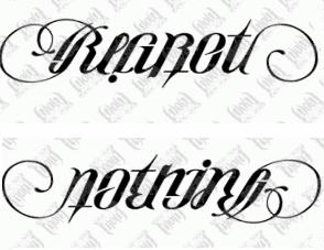 "My ""regret nothing"" ambigram tattoo <3"