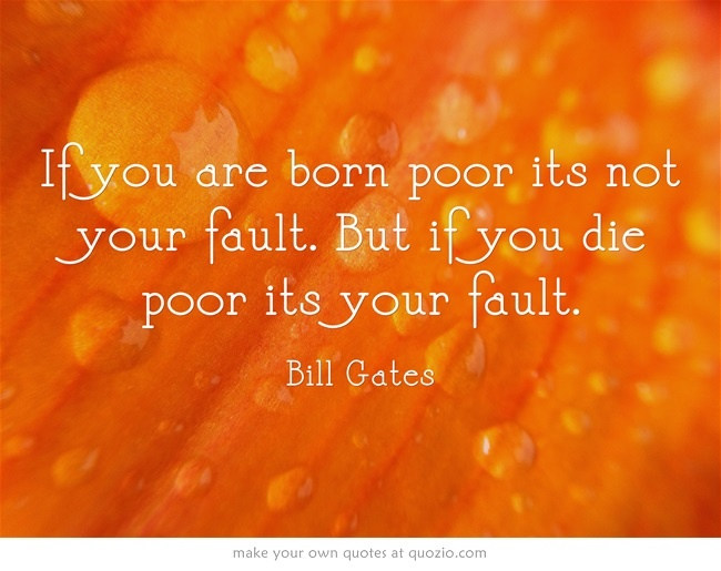 If You Are Born Poor Its Not Your Fault. But If You Die