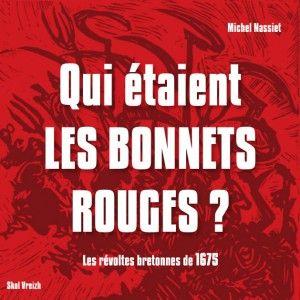 Qui étaient les Bonnets rouges ? Les révoltes bretonnes de 1675
