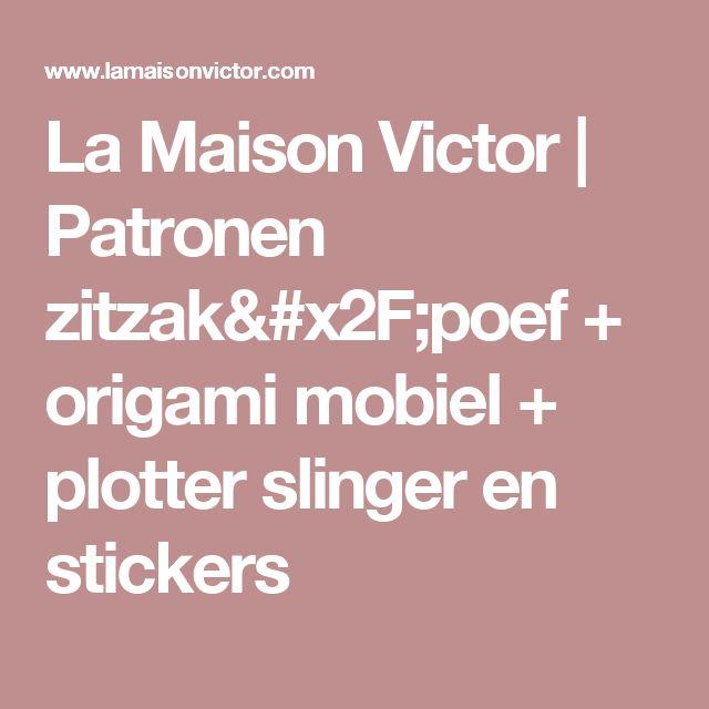 La Maison Victor  | Patronen zitzak/poef + origami mobiel + plotter slinger en stickers