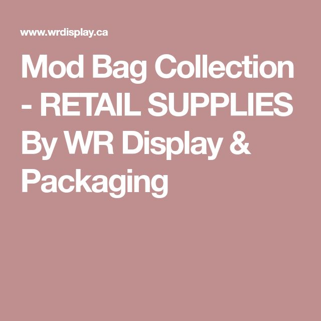 Mod Bag Collection - RETAIL SUPPLIES By WR Display & Packaging