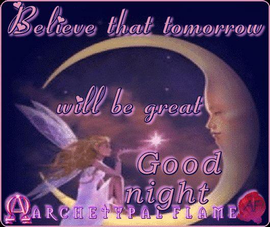 Archetypal Flame - good night like - comment - share Βelieve that tomorrow will be great Good night, beloved souls. Love and Light Agape ke Fos Πιστεύω ότι αύριο θα είναι σπουδαία μέρα Αγάπη και Φως Cree que mañana será grande dia. buenas noches, queridas almas, Amor y Luz, #ARCHETYPAL #FLAME #GIFS #gif #positive #quotes #frases #φράσεις#improvement #mind #agape #love #light #fos #amor #luz #νους#βελτίωση #αγάπη #φως #θετική #σκέψη #thinking  #power  #Καληνύχτα.#goodnight
