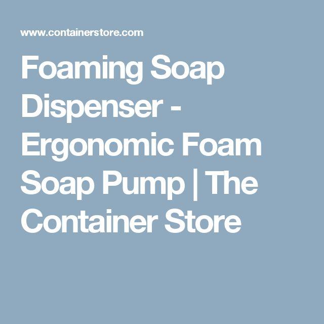 Foaming Soap Dispenser - Ergonomic Foam Soap Pump   The Container Store