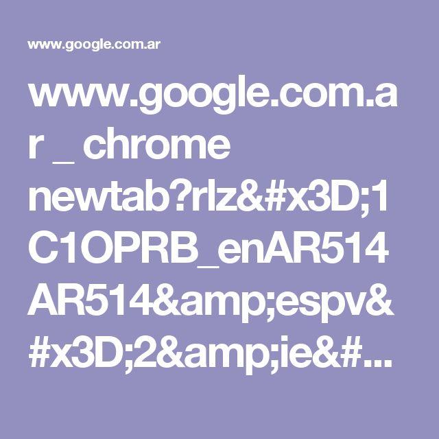 www.google.com.ar _ chrome newtab?rlz=1C1OPRB_enAR514AR514&espv=2&ie=UTF-8
