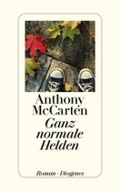 Anthony McCarten  |  Ganz normale Helden  |  Roman, Hardcover Leinen, 464Seiten | € (D) 22.90 / sFr 32.90* / €(A)23.60