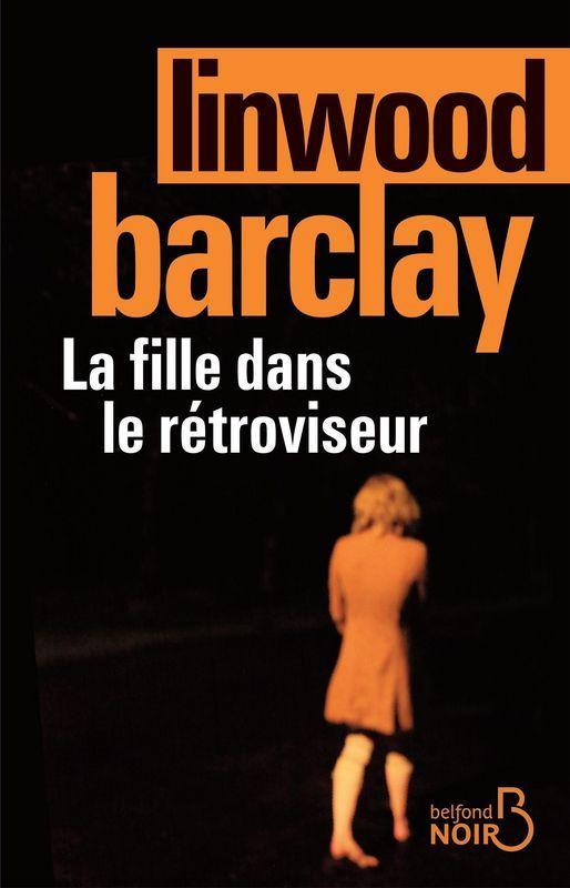 La Fille dans le rétroviseur écrit par Linwood Barclay. http://place-to-be.net/index.php/litterature/policiers/4436-la-fille-dans-le-retroviseur-ecrit-par-linwood-barclay