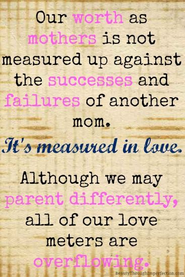 Being a great mom doesn't have a handbook. Its not a competition.  Our jobs are to absolutely love our children unconditionally and do what is in their best interests.  Period.