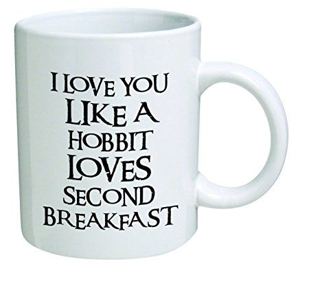 I love you like a hobbit loves second breakfast - Best funny gift - 11OZ Coffee Mug - Perfect for birthday, men, women, present for him, her, girlfriend, son, daughter, brother, wife or friend.