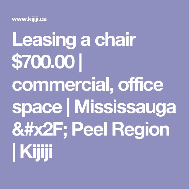 Leasing a chair $700.00 | commercial, office space | Mississauga / Peel Region | Kijiji