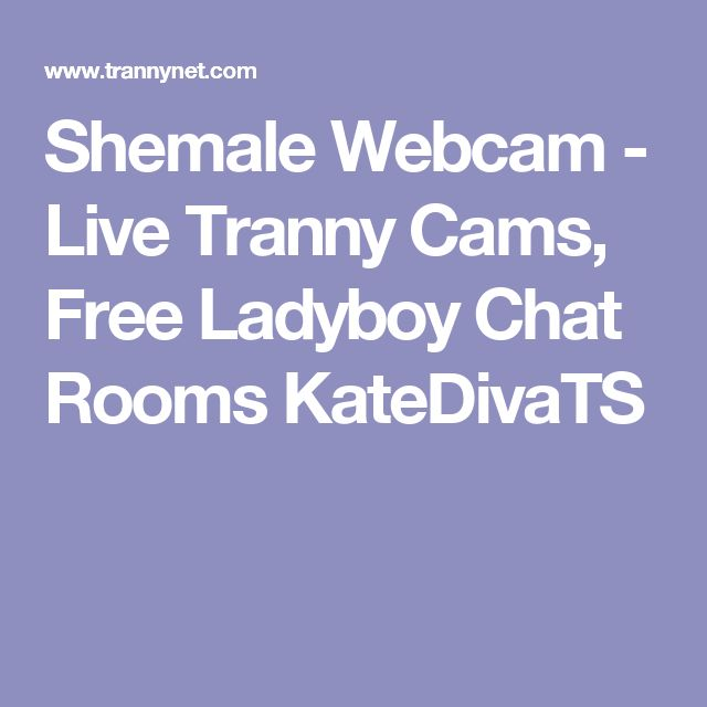 Shemale Webcam - Live Tranny Cams, Free Ladyboy Chat Rooms KateDivaTS