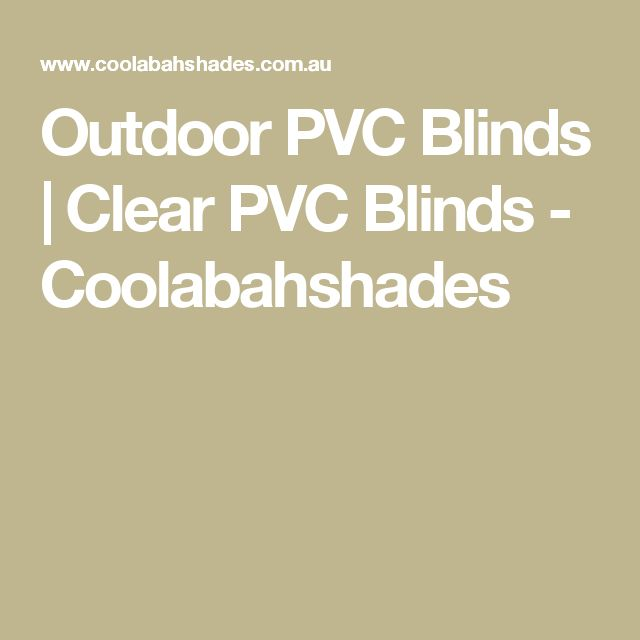 Outdoor PVC Blinds | Clear PVC Blinds - Coolabahshades