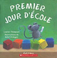 Premier jour d'école / Lauren Thompson ; illustrations de Buket Erdogan ; texte français d'Hélène Rioux.