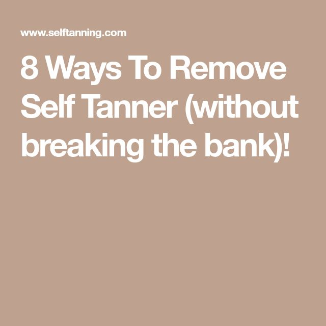 8 Ways To Remove Self Tanner (without breaking the bank)!